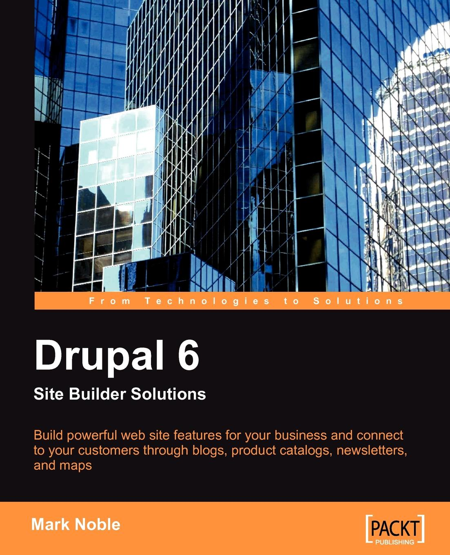 Mark Noble Drupal 6 Site Builder Solutions drupal
