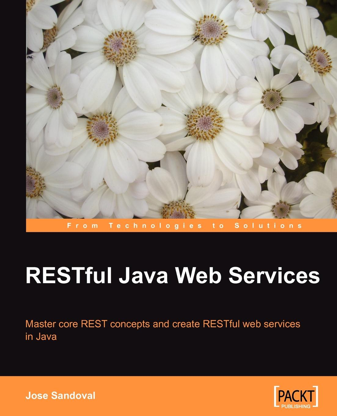 Jose Sandoval Restful Java Web Services deepak vohra java 7 jax ws web services