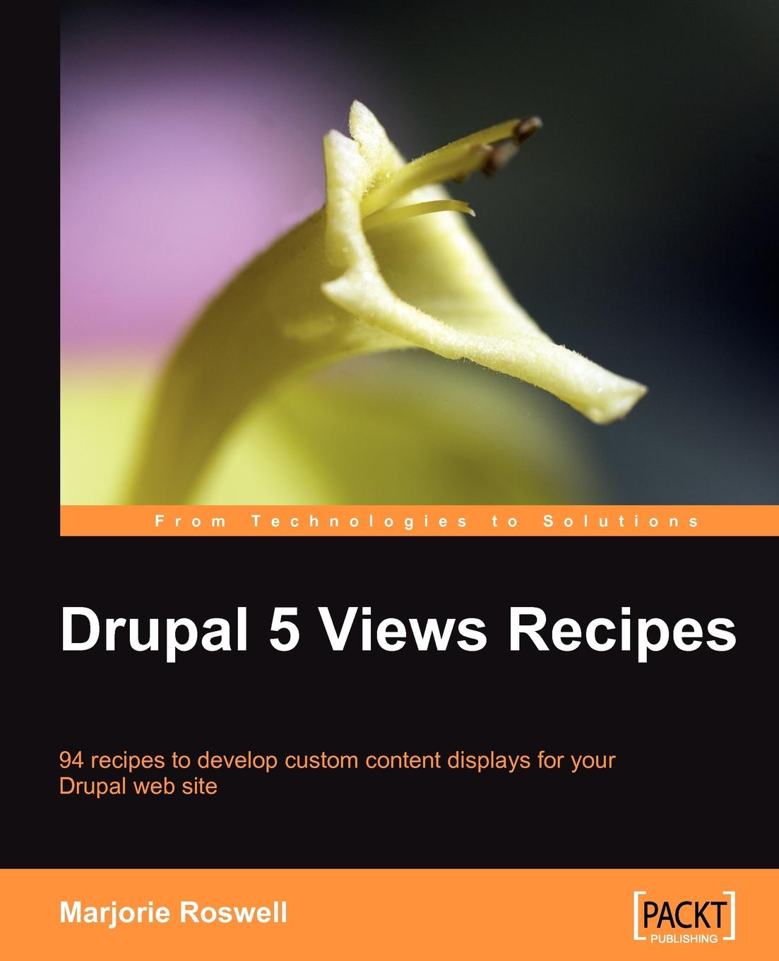 Marjorie Roswell Drupal 5 Views Recipes
