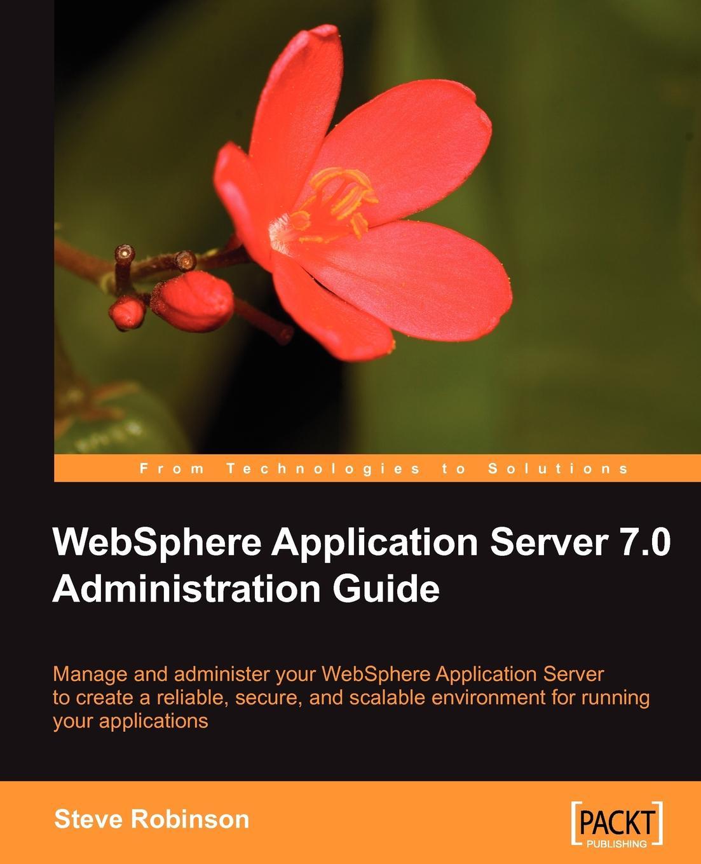 Steve Robinson WebSphere Application Server 7.0 Administration Guide
