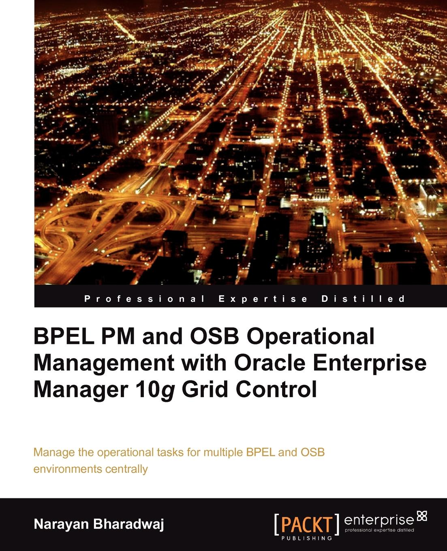 Narayan Bharadwaj Bpel PM and Osb Operational Management with Oracle Enterprise Manager 10g Grid Control плита osb 3 kronospan 2440х1220х12мм