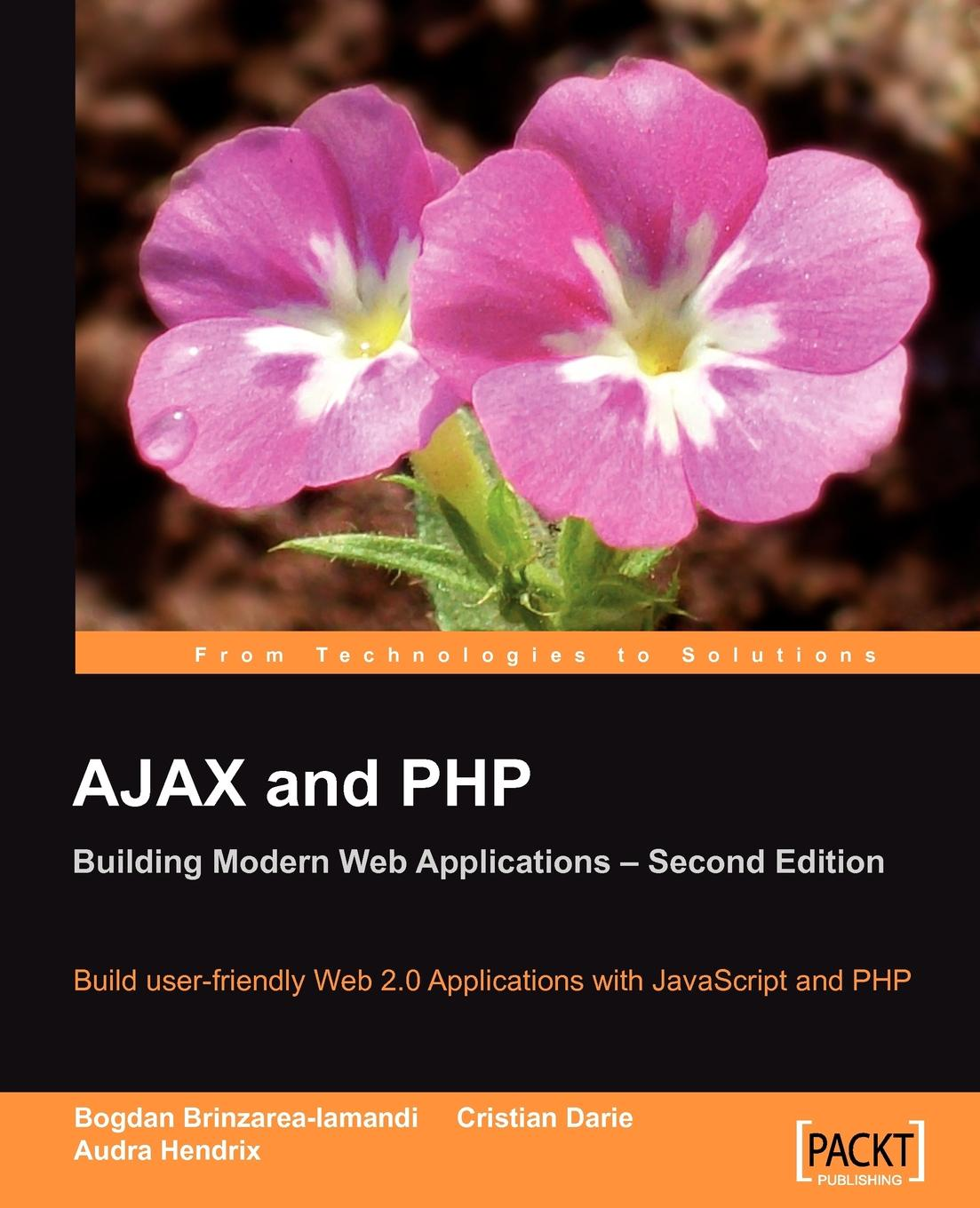 Bogdan Brinzarea-Iamandi, Cristian Darie Ajax and PHP. Building Modern Web Applications 2nd Edition monica patrut and bogdan patrut web 2 0 in education and politics