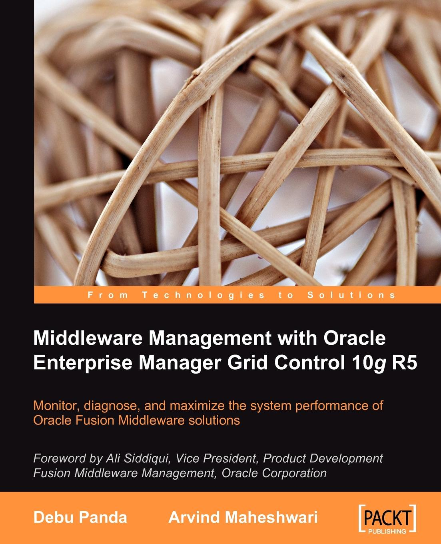 Arvind Maheshwari, Debu Panda Middleware Management with Oracle Enterprise Manager Grid Control 10g R5 недорго, оригинальная цена