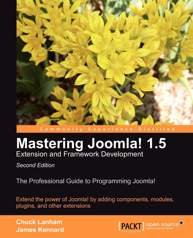 Chuck Lanham, James Kennard Mastering Joomla! 1.5 Extension and Framework Development public administration and development improving accountability responsiveness and legal framework