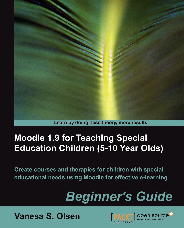 Vanesa S. Olsen Moodle 1.9 for Teaching Special Education Children (5-10)