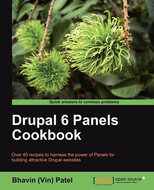 Bhavin (Vin) Patel Drupal 6 Panels Cookbook drupal