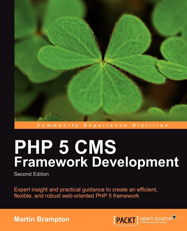 Martin Brampton PHP 5 CMS Framework Development - 2nd Edition