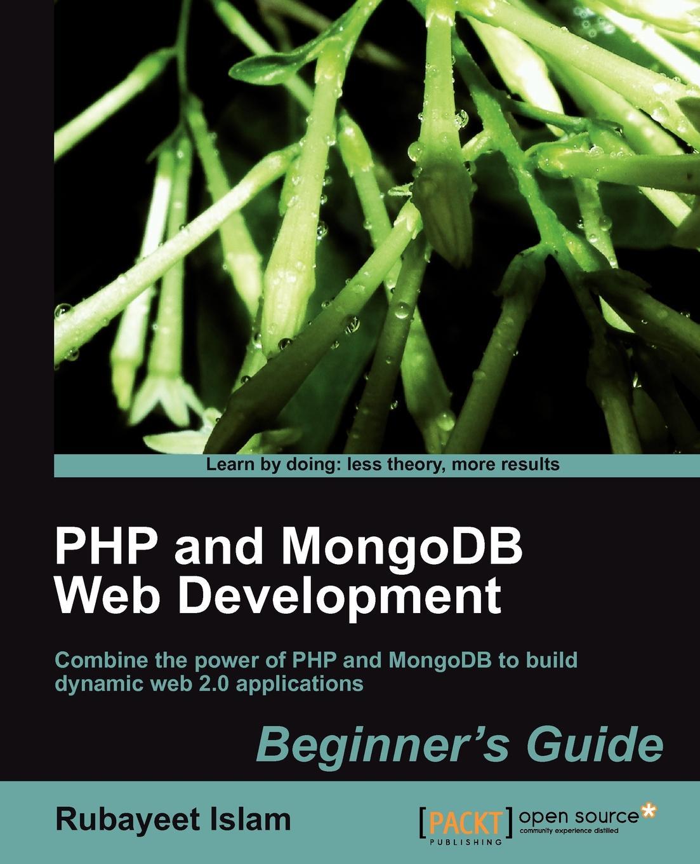 Rubayeet Islam, R. Islam PHP and Mongodb Web Development Beginner's Guide