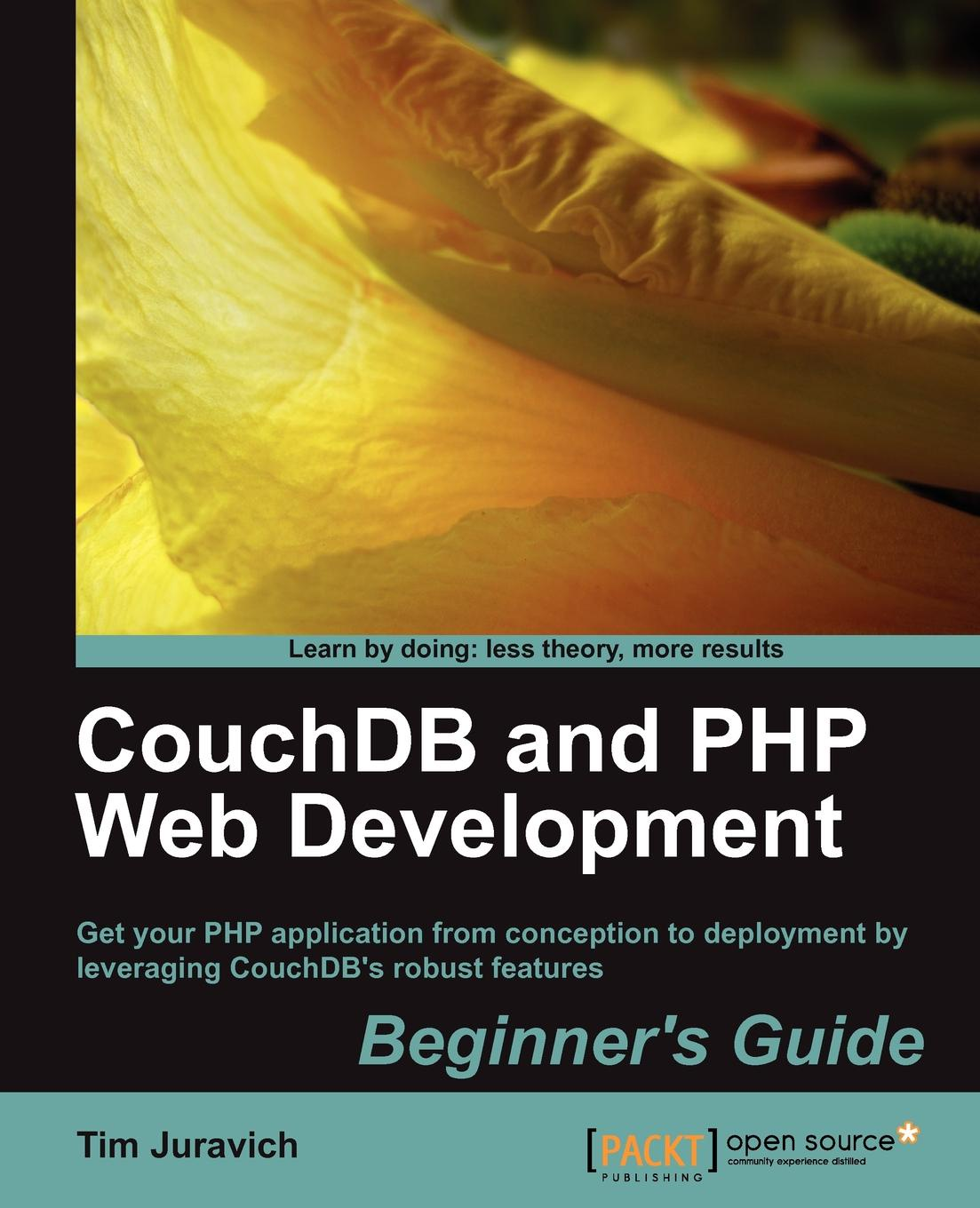 Tim Juravich Couchdb and PHP Web Development Beginner's Guide robert richards pro php xml and web services