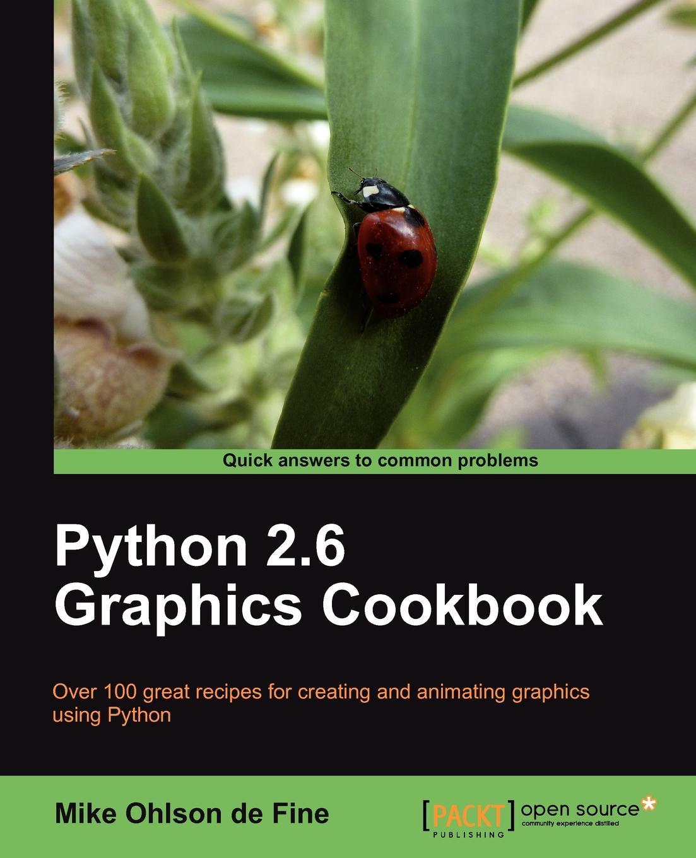 Mike Ohlson De Fine, M. Fine Python 2.6 Graphics Cookbook
