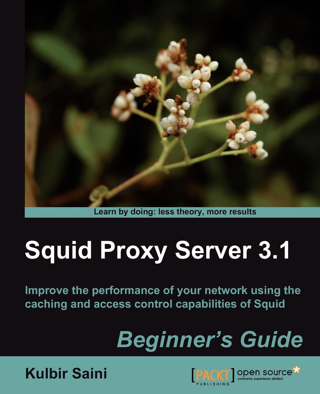 Kulbir Saini Squid Proxy Server 3.1. Beginners Guide