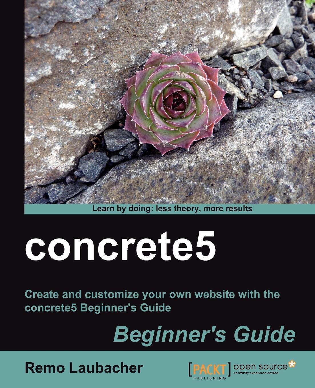 Remo Laubacher Concrete5 Beginners Guide