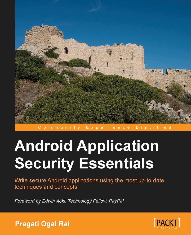 Pragati Rai Android Application Security Essentials dileep keshava narayana it application security and control