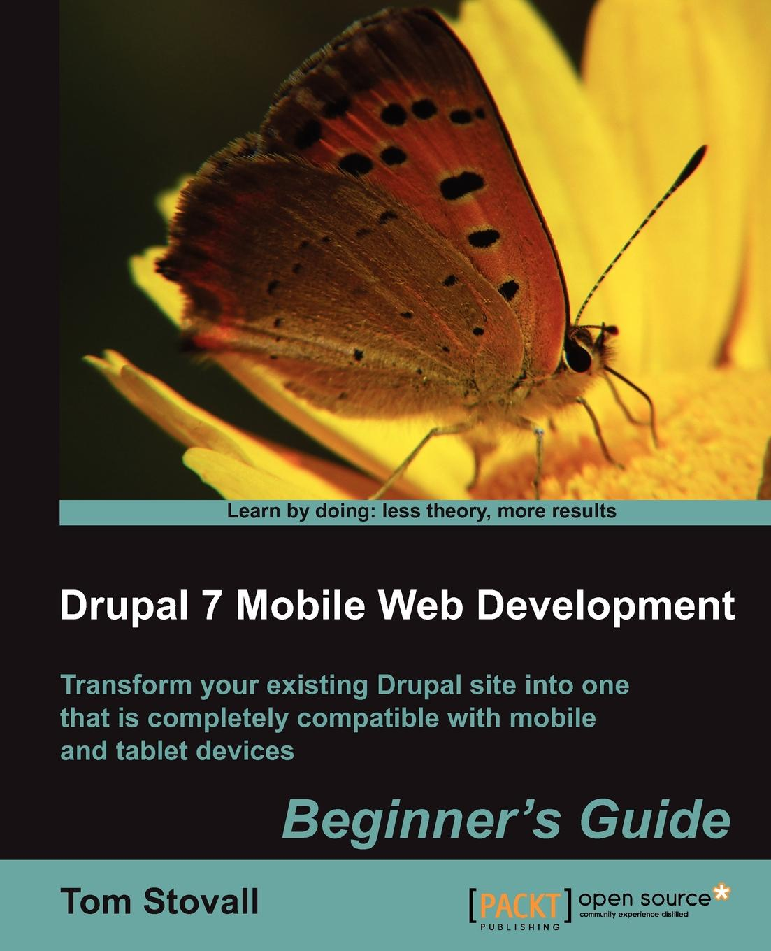 T. Stovall, Tom Stovall Drupal 7 Mobile Web Development Beginner's Guide crystal stovall gifts of love