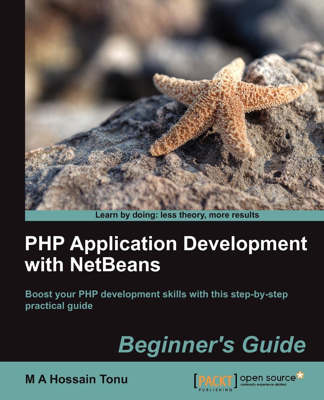 M. A. Hossain Tonu, M. A. Hossain Tonu PHP Application Development with Netbeans. Beginner's Guide