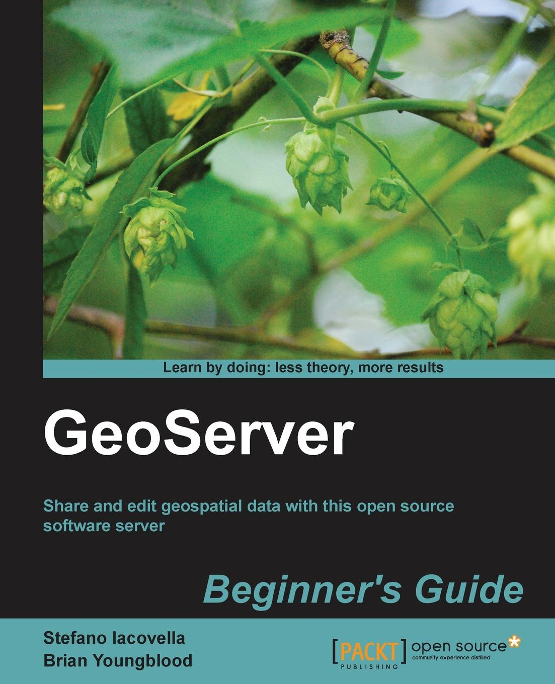 Brian Youngblood, Stefano Iacovella Geoserver Beginner's Guide brian mclernon lighting digital field guide