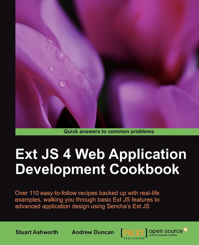 Andrew Duncan, Stuart Ashworth Ext JS 4 Web Application Development Cookbook gil fink ido flatow pro single page application development using backbone js and asp net