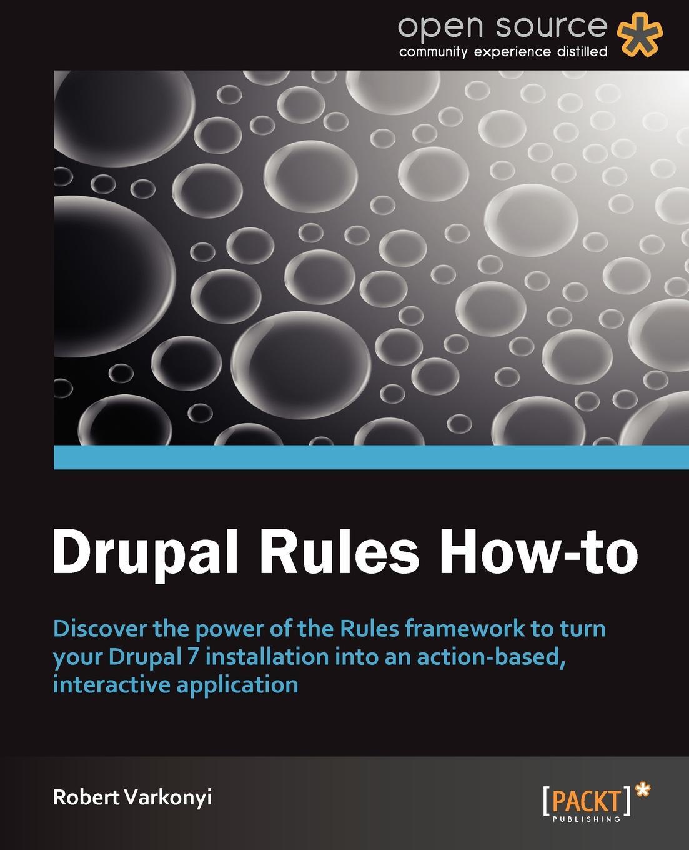 Robert Varkonyi Drupal Rules How-To drupal