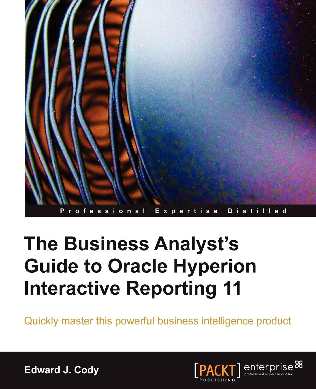 Edward J. Cody The Business Analyst's Guide to Oracle Hyperion Interactive Reporting 11 karen j carlson the new harvard guide to womens s health