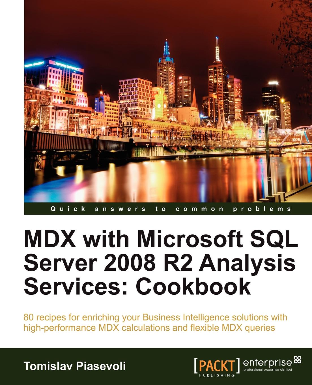 Tomislav Piasevoli MDX with Microsoft SQL Server 2008 R2 Analysis Services Cookbook mike davis professional microsoft sql server 2014 integration services