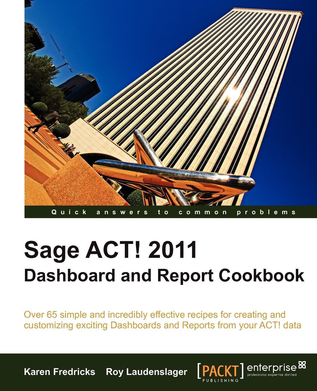 Karen Fredricks, Roy Laudenslager Sage ACT! 2011 Dashboard and Report Cookbook karen fredricks s microsoft office live for dummies