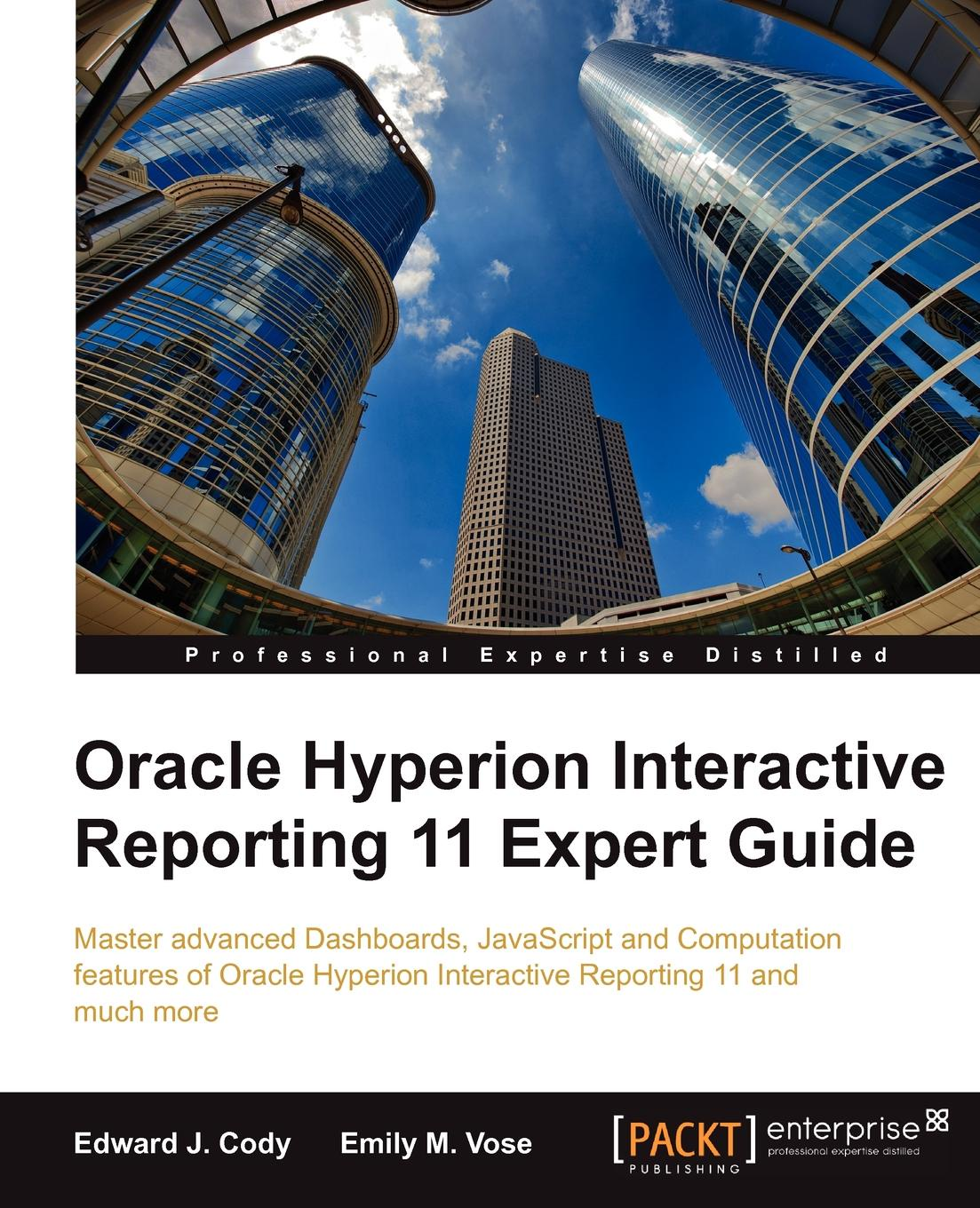 Edward J. Cody, Emily M. Vose Oracle Hyperion Interactive Reporting 11 Expert Guide bradley preber j financial expert witness communication a practical guide to reporting and testimony