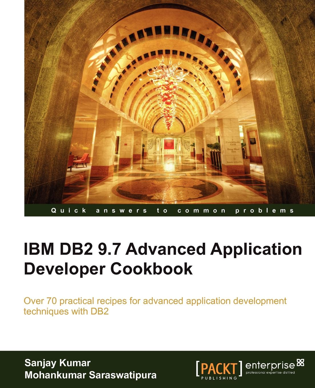 Sanjay Kumar, Mohankumar Saraswatipura IBM DB2 9.7 Advanced Application Developer Cookbook p dey and sanjay kumar mandal spintronics for beginners