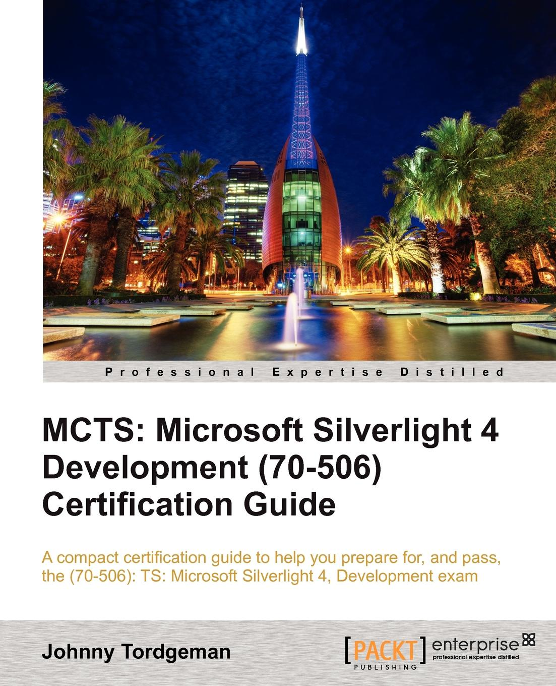 Johnny Tordgeman McTs. Microsoft Silverlight 4 Development (70-506) Certification Guide mcts microsoft® exchange server 2007 configuration study guide