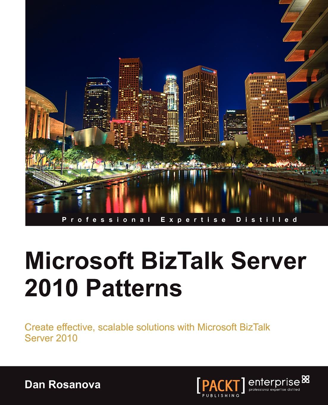 Dan Rosanova Microsoft BizTalk Server 2010 Patterns daniel woolston foundations of biztalk server 2006