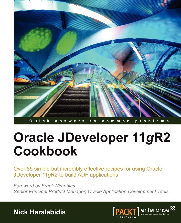 Nick Haralabidis Oracle Jdeveloper 11gr2 Cookbook deepak vohra processing xml documents with oracle jdeveloper 11g