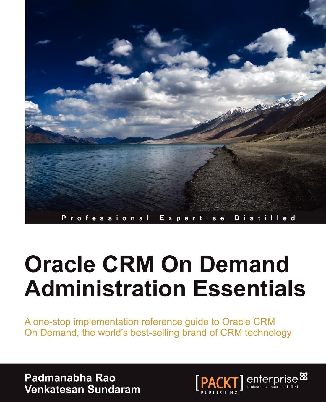 Padmanabha Rao, Venkatesan Sundaram Oracle Crm on Demand 2012 Administration Essentials 2012 full color 180 pages printing catalog of chef essentials