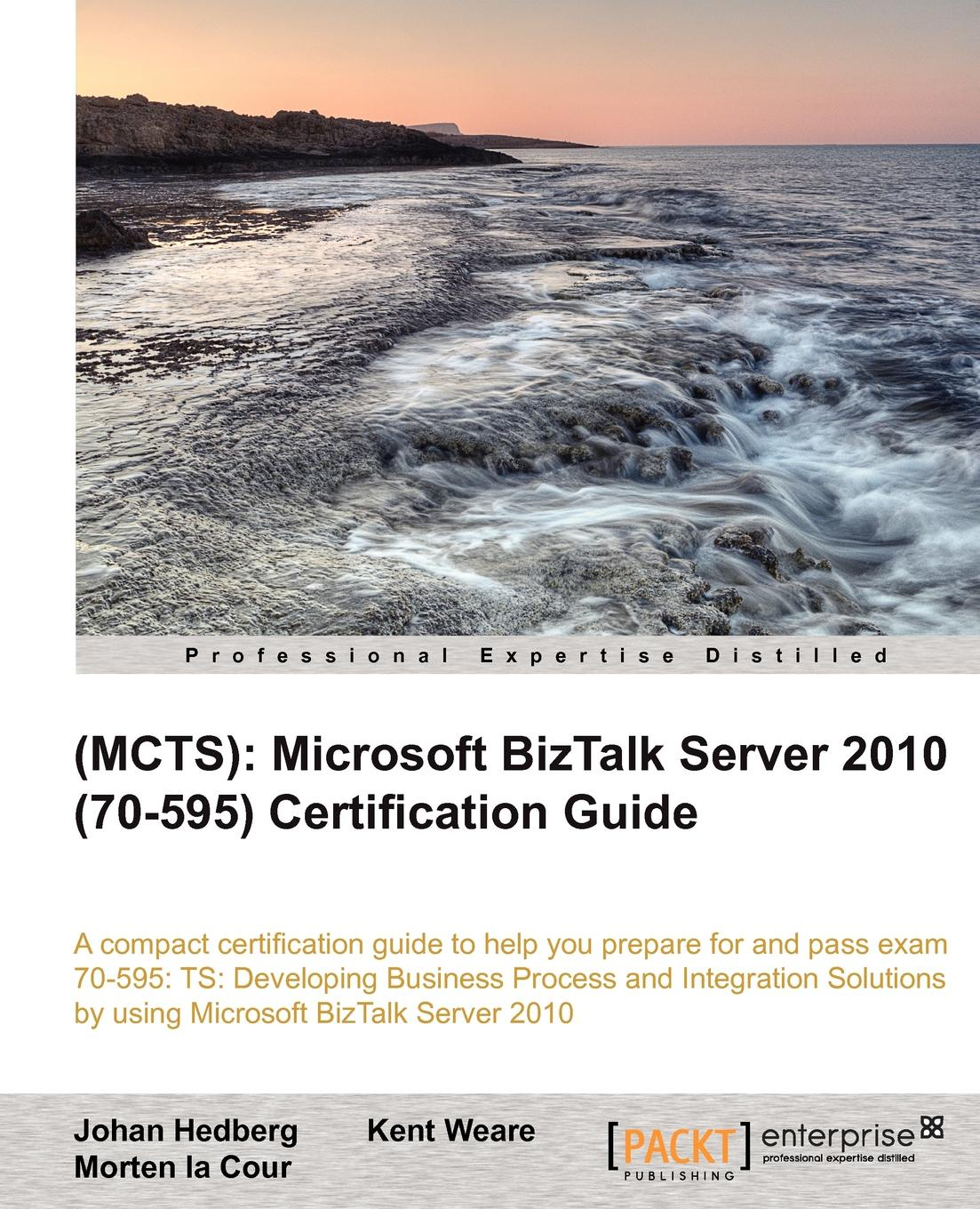 Johan Hedberg, Kent Weare, Morten La Cour (Mcts). Microsoft BizTalk Server 2010 (70-595) Certification Guide daniel woolston foundations of biztalk server 2006