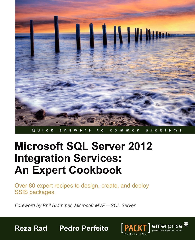 Reza Rad, Pedro Perfeito Microsoft SQL Server 2012 Integration Services. An Expert Cookbook mike davis professional microsoft sql server 2014 integration services