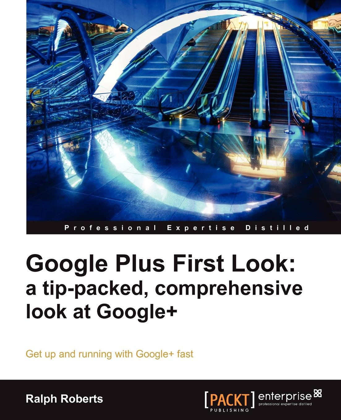 Ralph Roberts Google Plus First Look. A Tip-Packed, Comprehensive Look at Google+