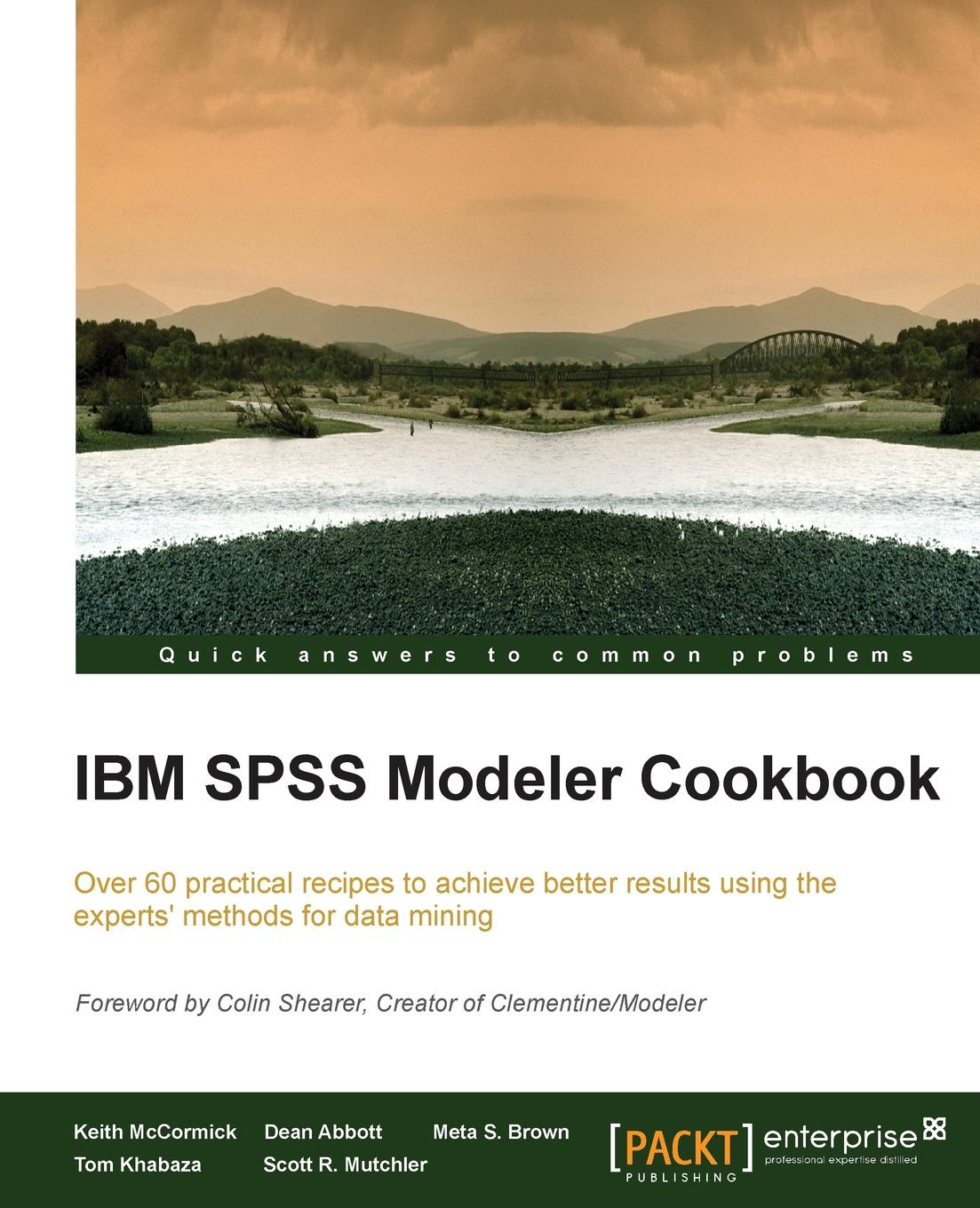Keith McCormick, Dean Abbott, Meta S. Brown IBM SPSS Modeler Cookbook j keith brown towardations