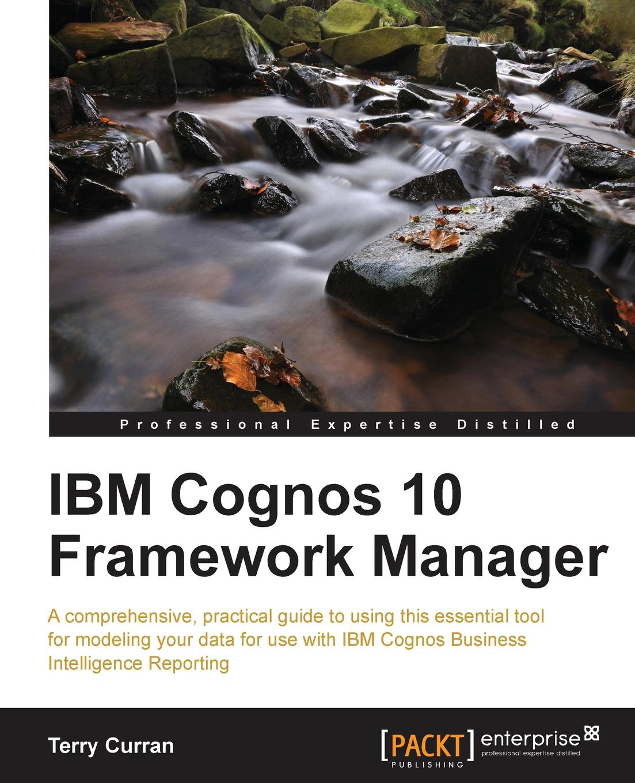 Terry Curran IBM Cognos 10 Framework Manager manager