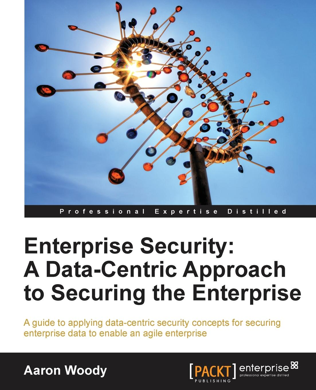 Aaron Woody Enterprise Security. A Data-Centric Approach to Securing the Enterprise недорго, оригинальная цена