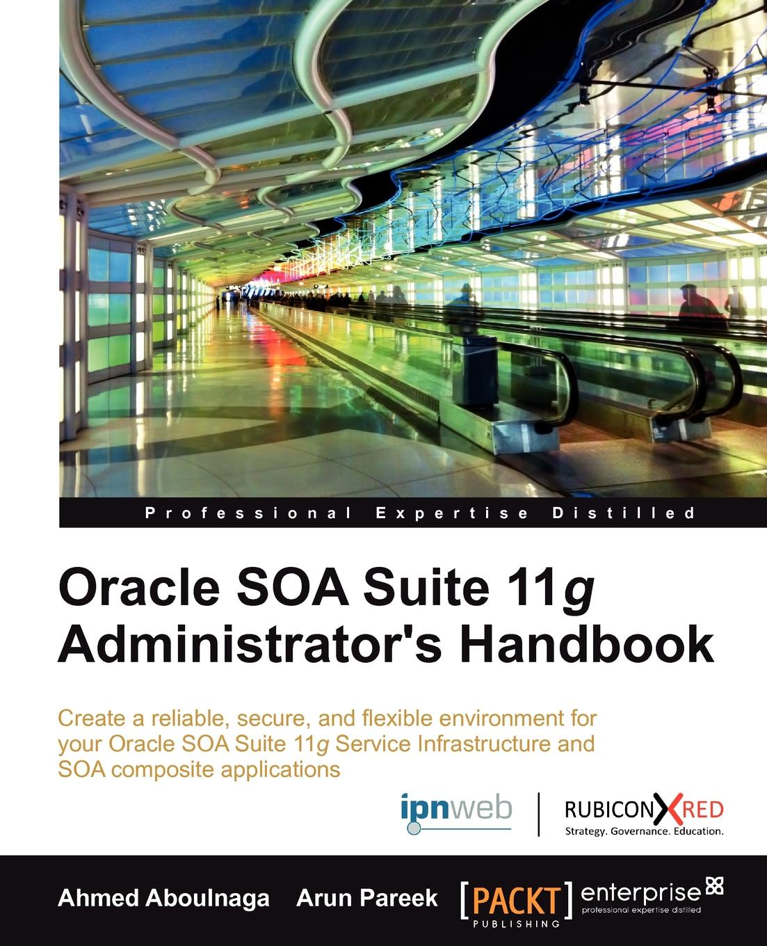 Ashraf Aboulnaga, Ahmed Aboulnaga, Arun Pareek Oracle Soa Suite 11g Administrator's Handbook недорго, оригинальная цена