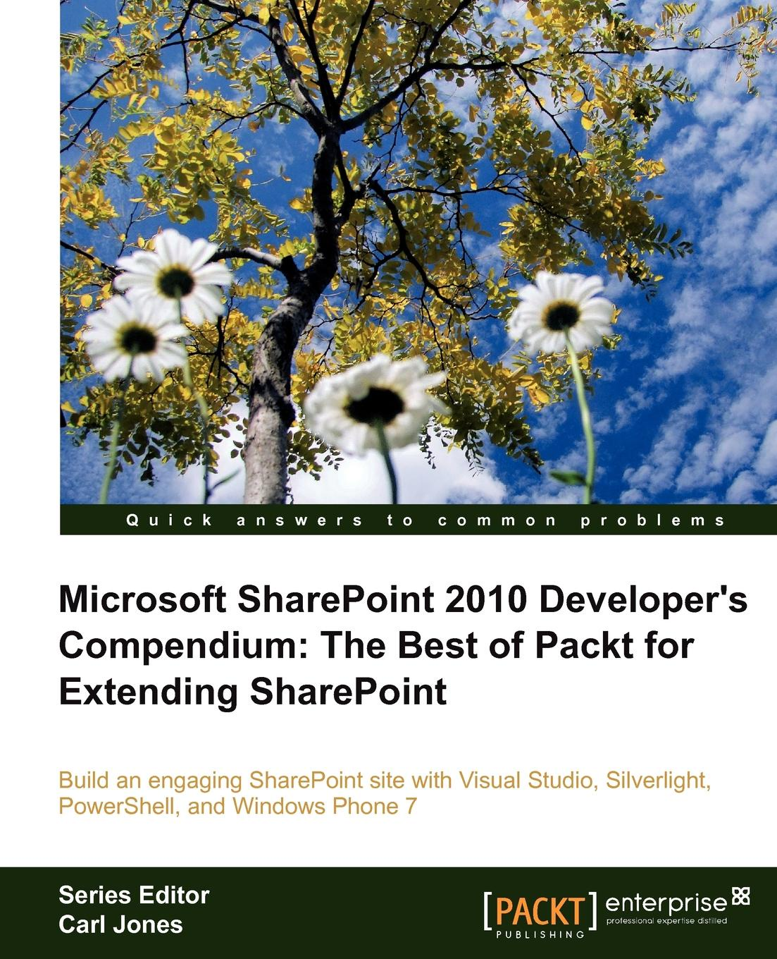Carl Jones Microsoft Sharepoint 2010 Developer's Compendium. The Best of Packt for Extending Sharepoint sivakumar harinath professional microsoft powerpivot for excel and sharepoint