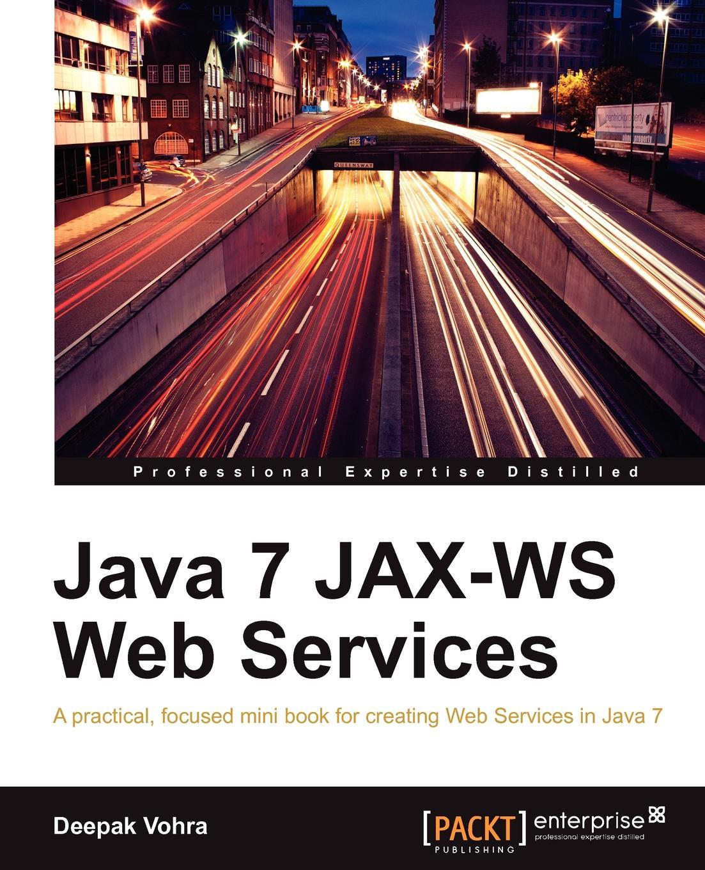 Deepak Vohra Java 7 Jax-Ws Web Services ajay vohra deepak vohra pro xml development with java technology