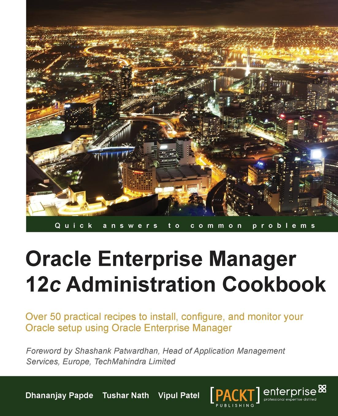 D. Papde, Dhananjay Papde, Vipul Patel Oracle Enterprise Manager 12c Administration Cookbook alpesh patel the online trading cookbook