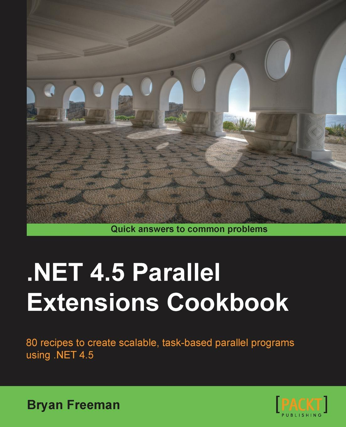 Bryan Freeman .Net 4.5 Parallel Extensions gastón hillar c professional parallel programming with c master parallel extensions with net 4