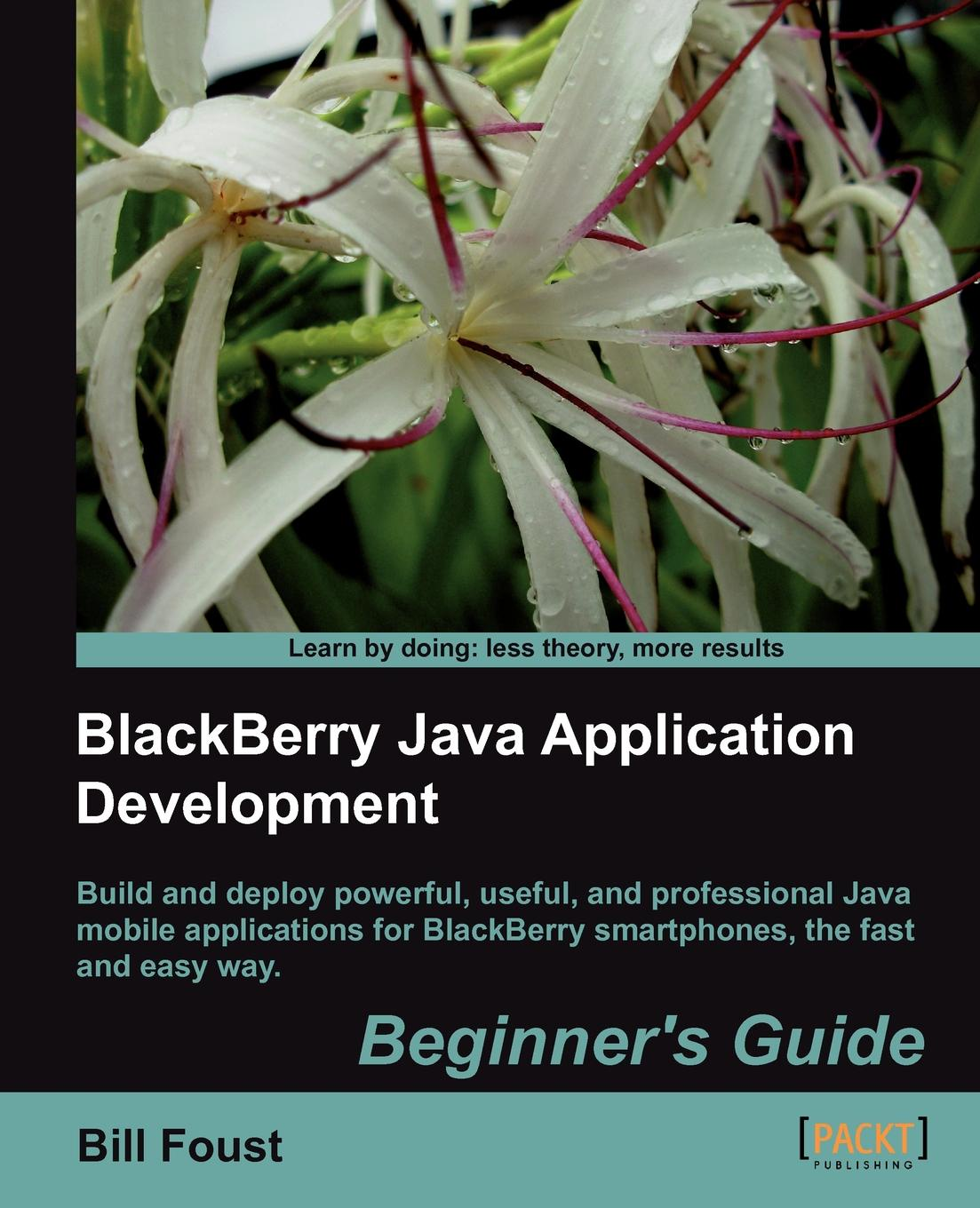 Bill Foust Blackberry SDK 4.5 Java Application Development. Beginner's Guide ajay vohra deepak vohra pro xml development with java technology