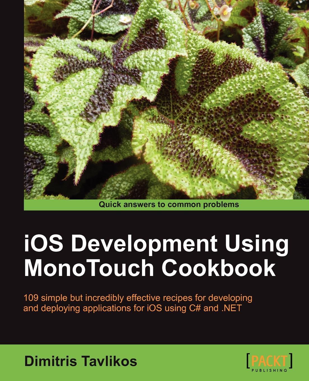 Dimitris Tavlikos IOS Development Using Monotouch Cookbook