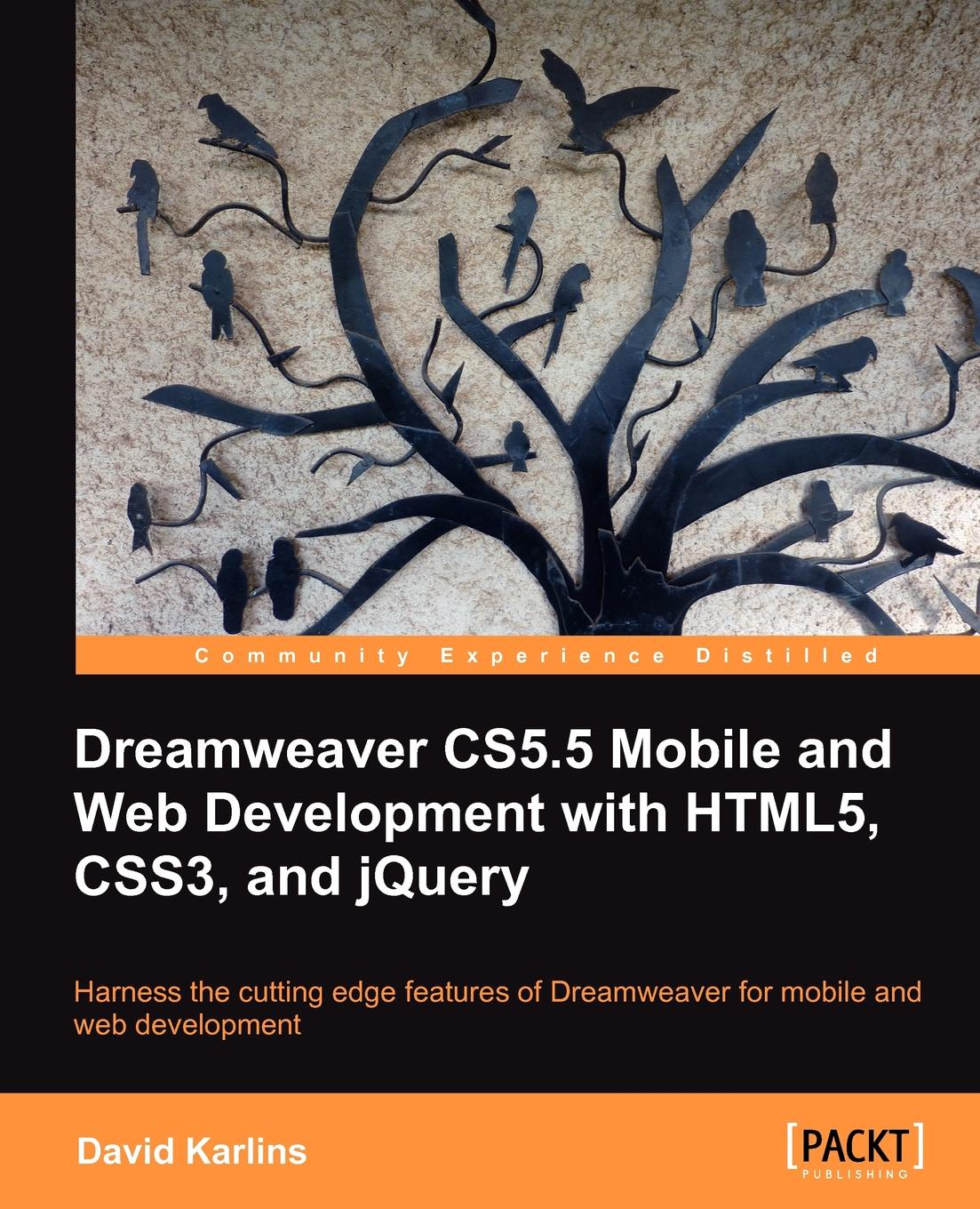 David Karlins Dreamweaver Cs5.5 Mobile and Web Development with Html5, Css3, and Jquery leslie sikos web standards mastering html5 css3 and xml
