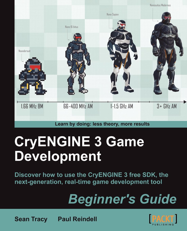 Sean Tracy, Paul Reindell Cryengine 3 Game Development. Beginner's Guide