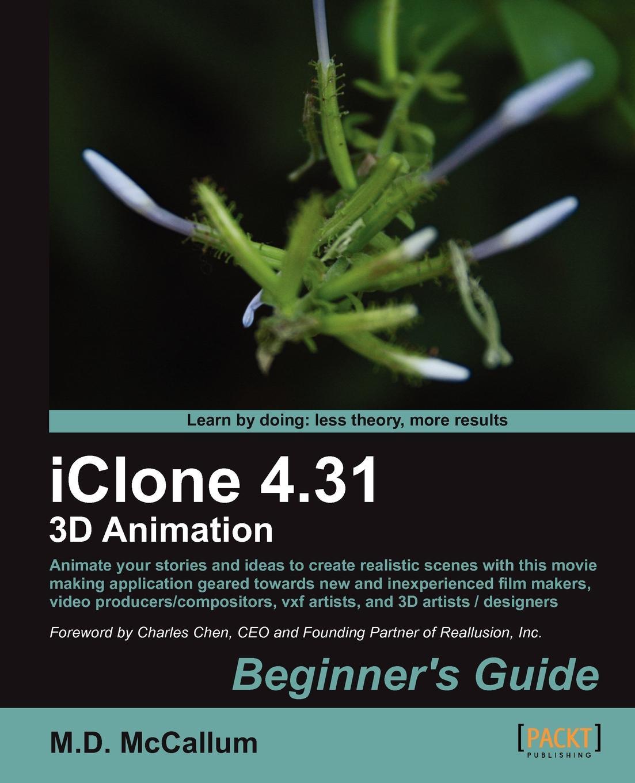 M. D. McCallum Iclone 4.31 3D Animation Beginners Guide