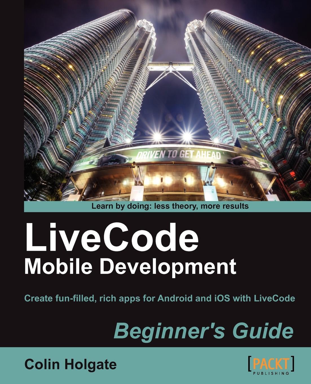 Colin Holgate Livecode Mobile Development Beginner's Guide джемпер colin s colin s mp002xm0w5w4
