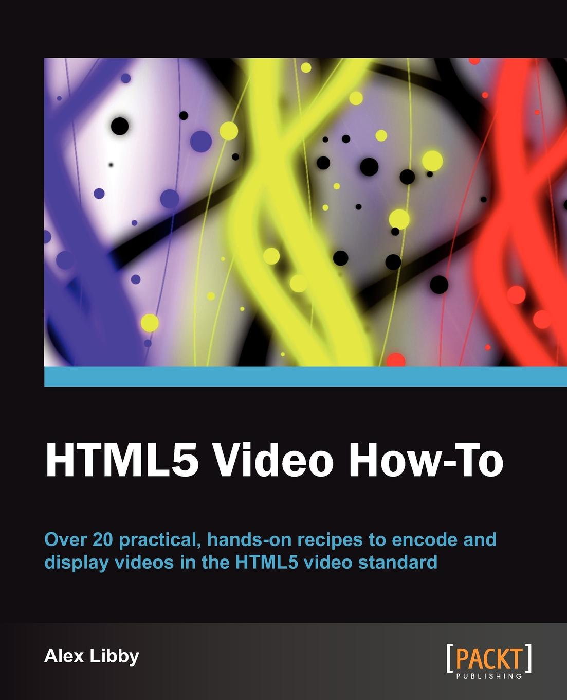Alex Libby Html5 Video How-To