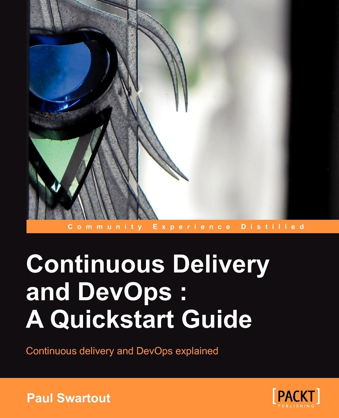 Paul Swartout Continuous Delivery and DevOps. A QuickStart Guide